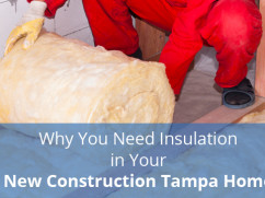 why you need insulation in new construction tampa home
