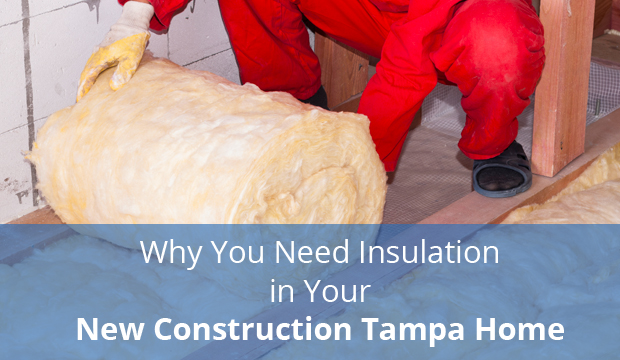 Why You Need Insulation In Your New Construction Tampa Home