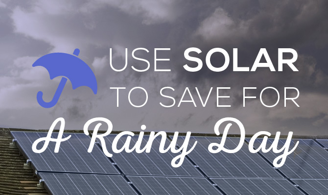 Use Solar To Save For A Rainy Day