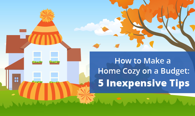 How to make a home cozy on a budget 5 inexpensive tips for Tips for building a house on a budget