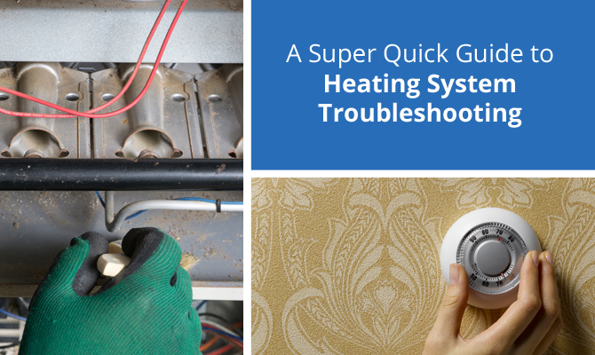 A Super Quick Guide to Heating System Troubleshooting