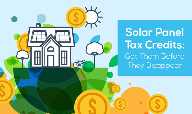 Solar Panel Tax Credits Get Them Before They Disappear