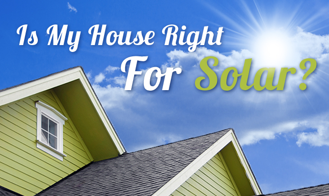 Is my house right for solar?